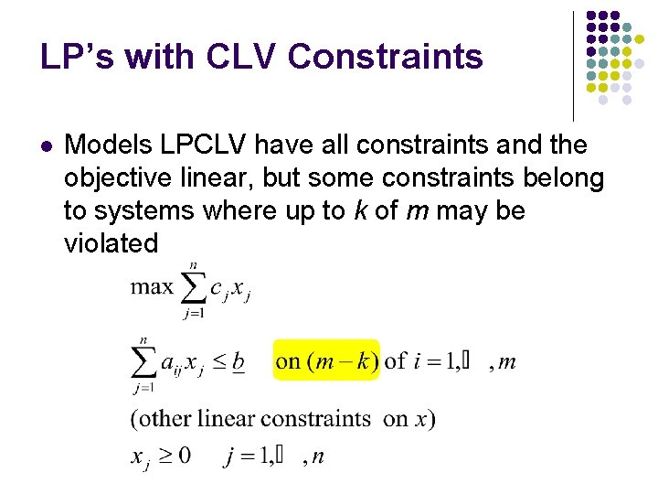LP's with CLV Constraints l Models LPCLV have all constraints and the objective linear,