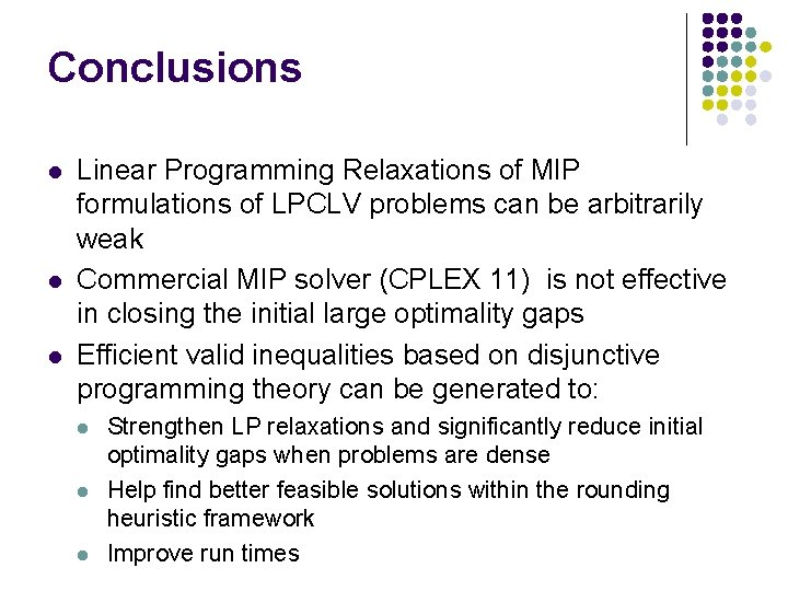 Conclusions l l l Linear Programming Relaxations of MIP formulations of LPCLV problems can