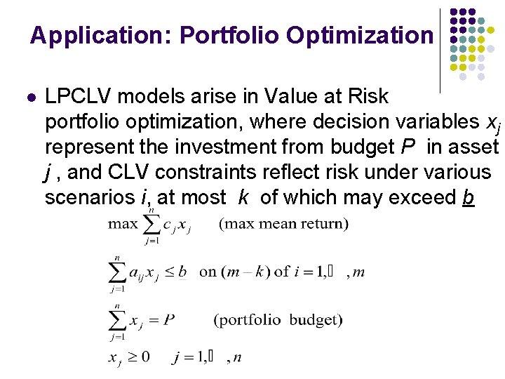 Application: Portfolio Optimization l LPCLV models arise in Value at Risk portfolio optimization, where