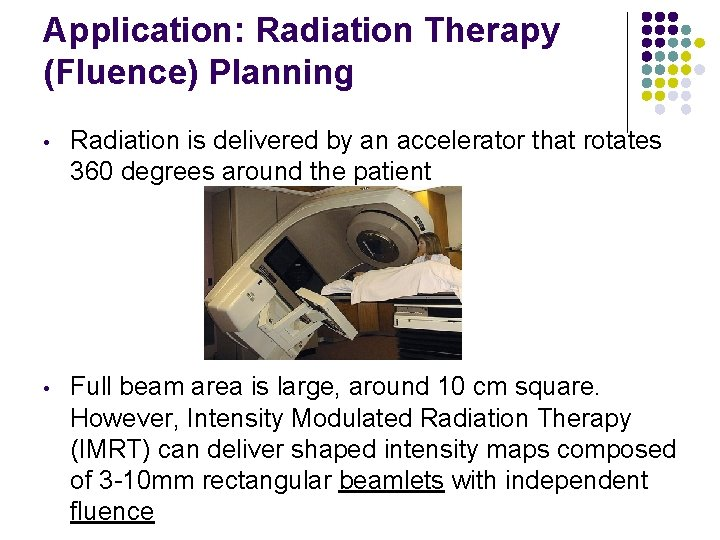 Application: Radiation Therapy (Fluence) Planning • Radiation is delivered by an accelerator that rotates