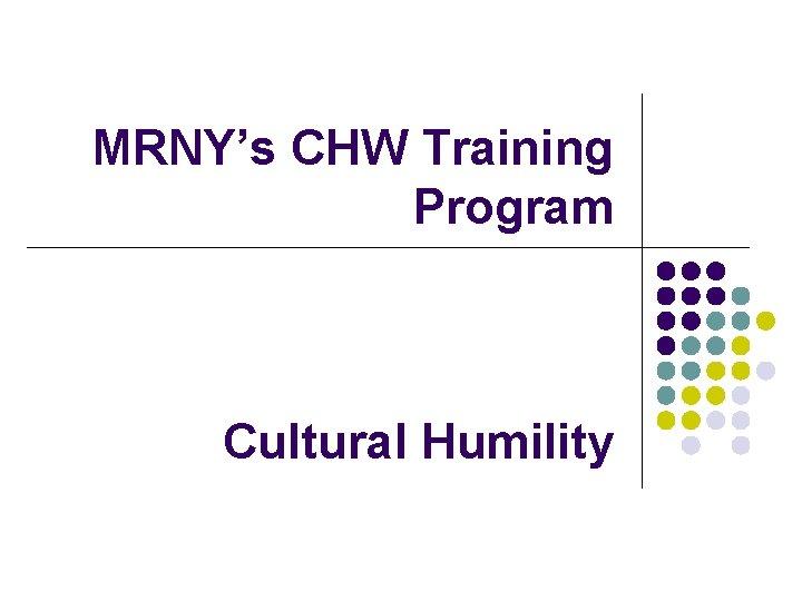 MRNY's CHW Training Program Cultural Humility