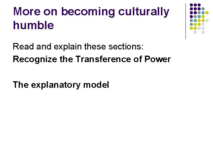 More on becoming culturally humble Read and explain these sections: Recognize the Transference of