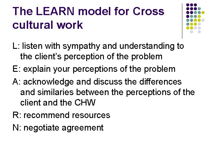 The LEARN model for Cross cultural work L: listen with sympathy and understanding to