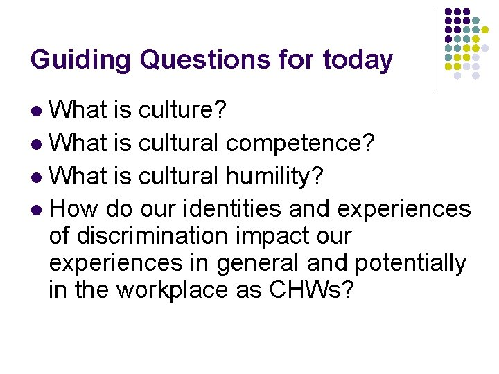 Guiding Questions for today What is culture? l What is cultural competence? l What