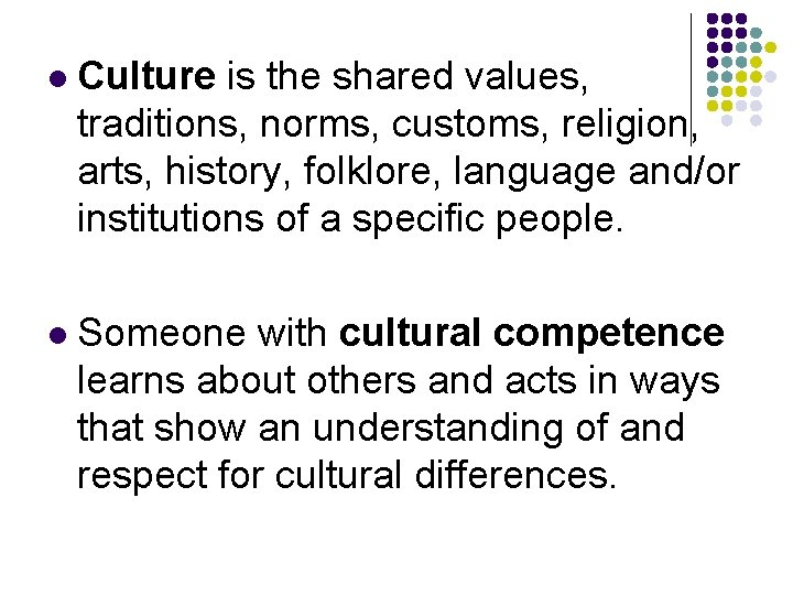 l Culture is the shared values, traditions, norms, customs, religion, arts, history, folklore, language
