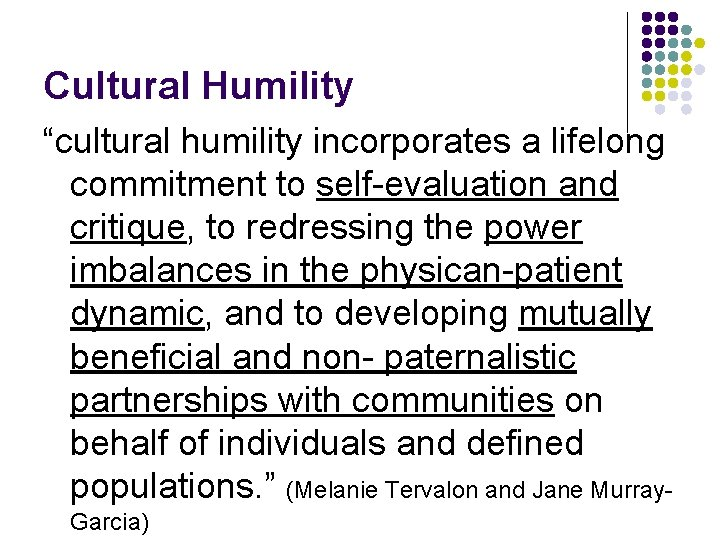 """Cultural Humility """"cultural humility incorporates a lifelong commitment to self-evaluation and critique, to redressing"""