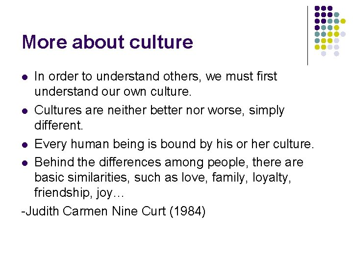 More about culture In order to understand others, we must first understand our own