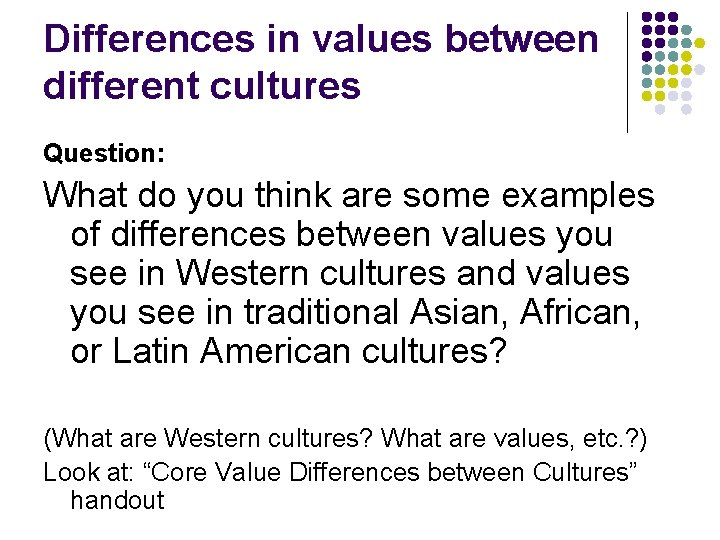 Differences in values between different cultures Question: What do you think are some examples