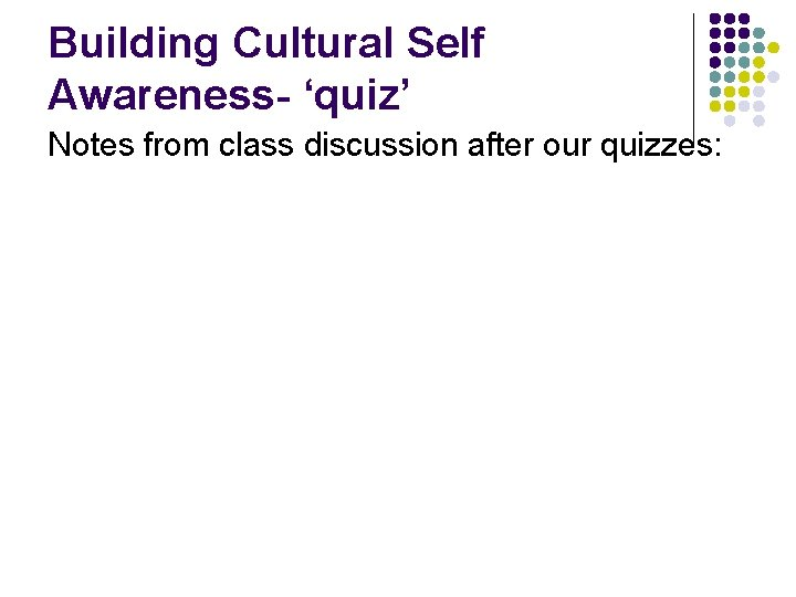 Building Cultural Self Awareness- 'quiz' Notes from class discussion after our quizzes: