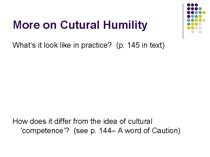 More on Cutural Humility What's it look like in practice? (p. 145 in text)
