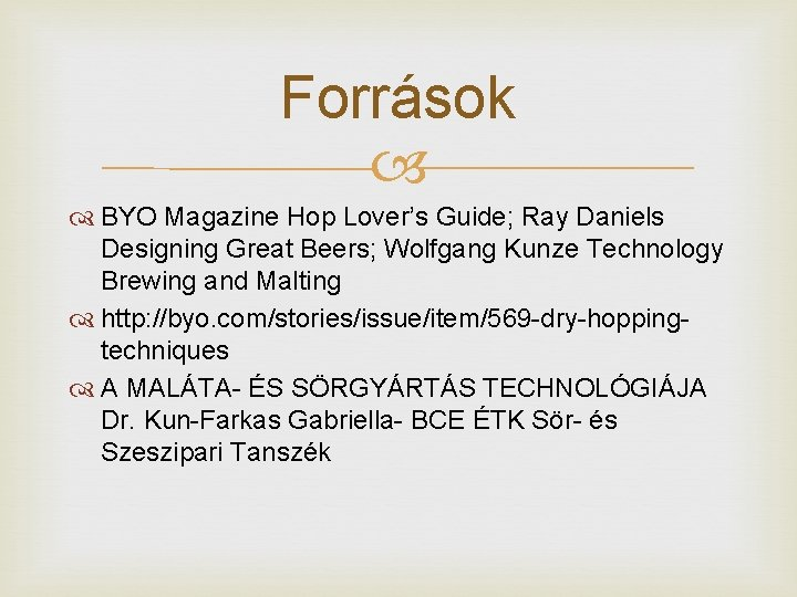 Források BYO Magazine Hop Lover's Guide; Ray Daniels Designing Great Beers; Wolfgang Kunze Technology