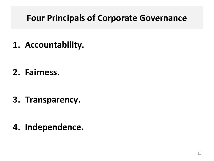 Four Principals of Corporate Governance 1. Accountability. 2. Fairness. 3. Transparency. 4. Independence. 11