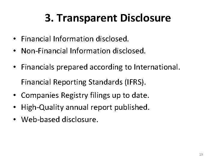 3. Transparent Disclosure • Financial Information disclosed. • Non-Financial Information disclosed. • Financials prepared