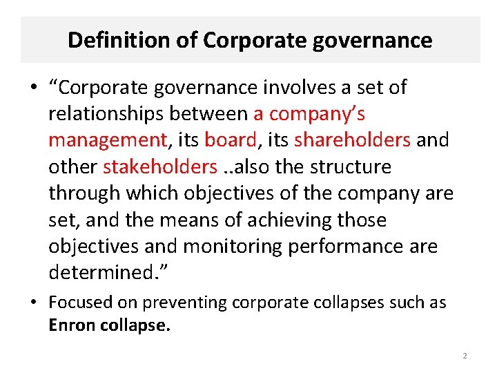 """Definition of Corporate governance • """"Corporate governance involves a set of relationships between a"""