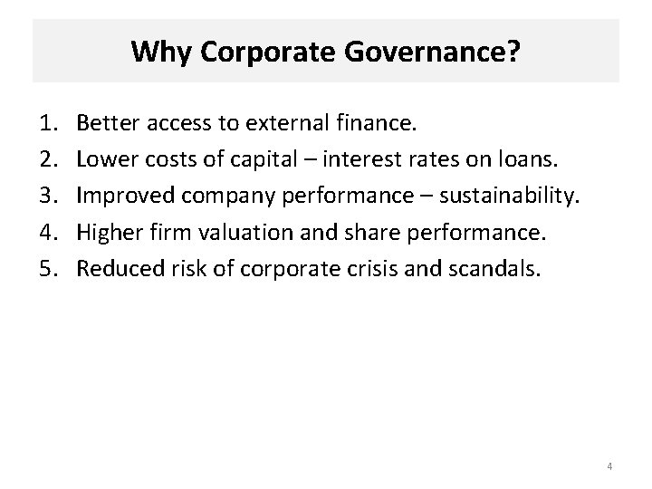 Why Corporate Governance? 1. 2. 3. 4. 5. Better access to external finance. Lower