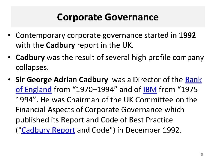 Corporate Governance • Contemporary corporate governance started in 1992 with the Cadbury report in