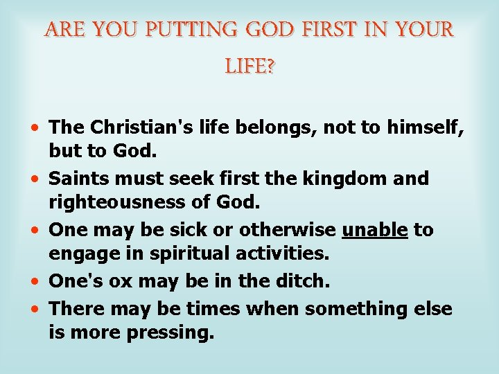 ARE YOU PUTTING GOD FIRST IN YOUR LIFE? • The Christian's life belongs, not
