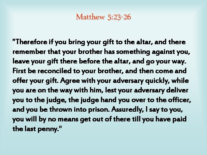 """Matthew 5: 23 -26 """"Therefore if you bring your gift to the altar, and"""