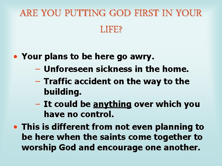 ARE YOU PUTTING GOD FIRST IN YOUR LIFE? • Your plans to be here