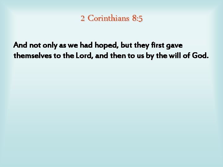 2 Corinthians 8: 5 And not only as we had hoped, but they first