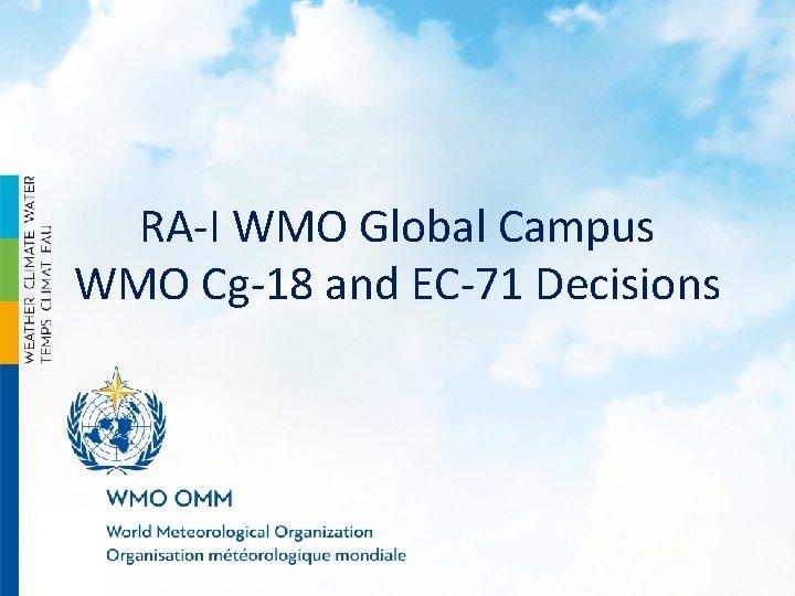 RA-I WMO Global Campus WMO Cg-18 and EC-71 Decisions