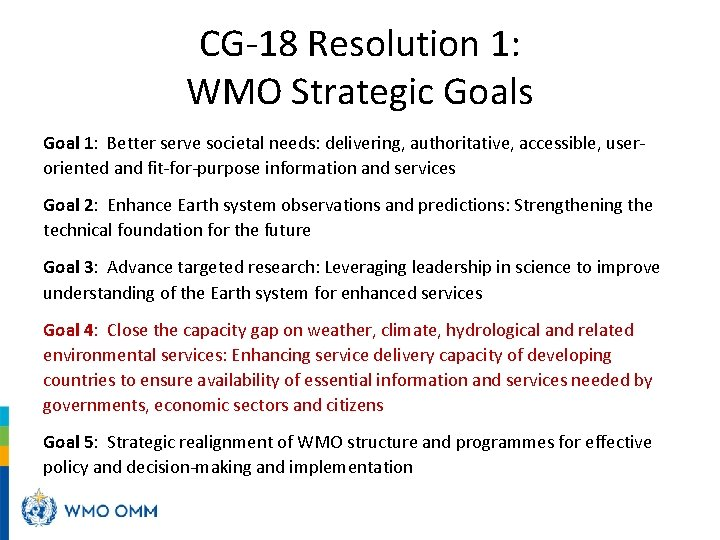 CG-18 Resolution 1: WMO Strategic Goals Goal 1: Better serve societal needs: delivering, authoritative,