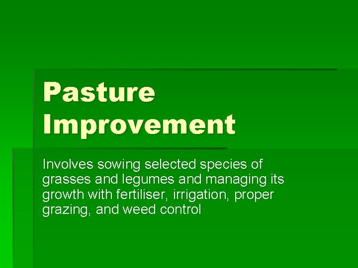 Pasture Improvement Involves sowing selected species of grasses and legumes and managing its growth