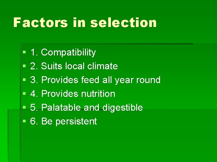 Factors in selection § § § 1. Compatibility 2. Suits local climate 3. Provides