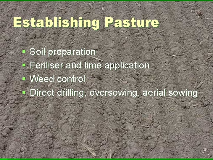 Establishing Pasture § § Soil preparation Feriliser and lime application Weed control Direct drilling,