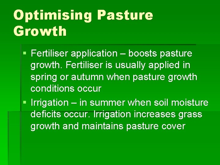 Optimising Pasture Growth § Fertiliser application – boosts pasture growth. Fertiliser is usually applied