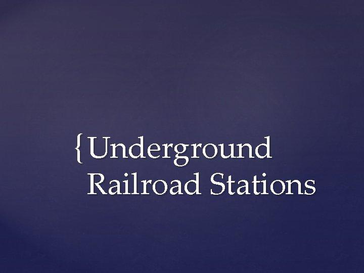 { Underground Railroad Stations