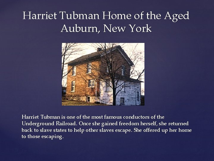 Harriet Tubman Home of the Aged Auburn, New York Harriet Tubman is one of