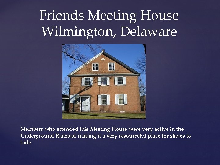 Friends Meeting House Wilmington, Delaware Members who attended this Meeting House were very active