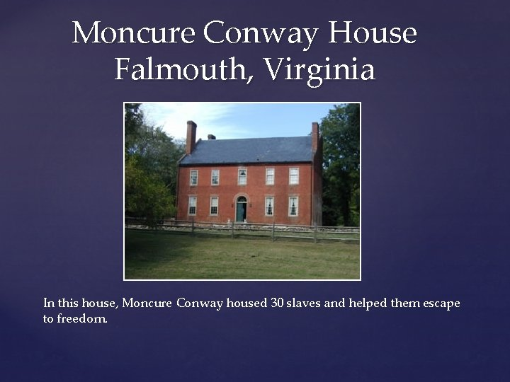 Moncure Conway House Falmouth, Virginia In this house, Moncure Conway housed 30 slaves and