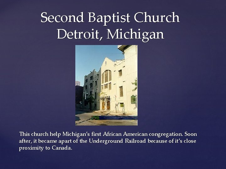 Second Baptist Church Detroit, Michigan This church help Michigan's first African American congregation. Soon