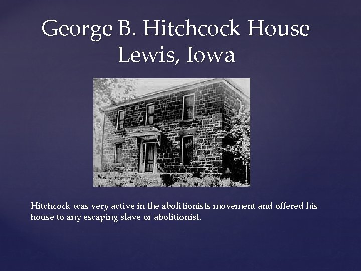 George B. Hitchcock House Lewis, Iowa Hitchcock was very active in the abolitionists movement