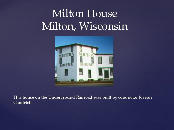 Milton House Milton, Wisconsin This house on the Underground Railroad was built by conductor