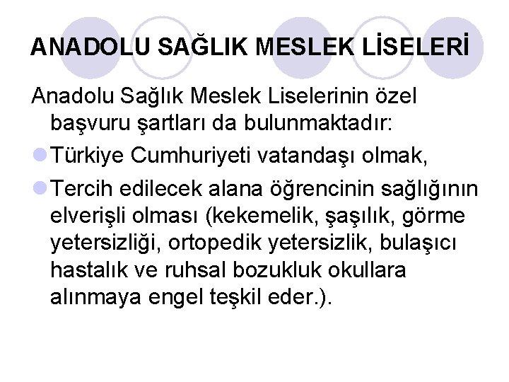 ANADOLU SAĞLIK MESLEK LİSELERİ Anadolu Sağlık Meslek Liselerinin özel başvuru şartları da bulunmaktadır: l