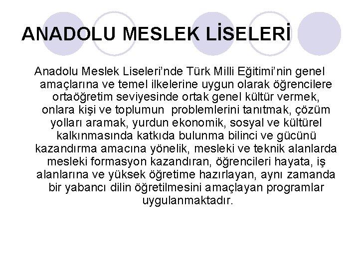 ANADOLU MESLEK LİSELERİ Anadolu Meslek Liseleri'nde Türk Milli Eğitimi'nin genel amaçlarına ve temel ilkelerine