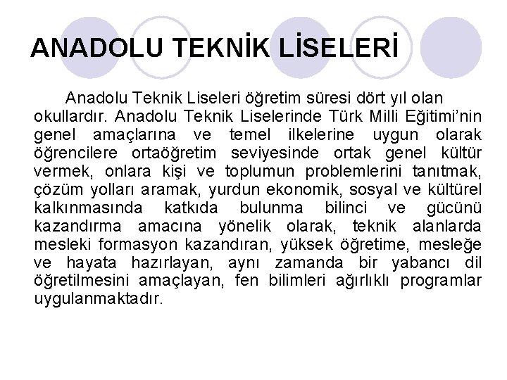 ANADOLU TEKNİK LİSELERİ Anadolu Teknik Liseleri öğretim süresi dört yıl olan okullardır. Anadolu Teknik