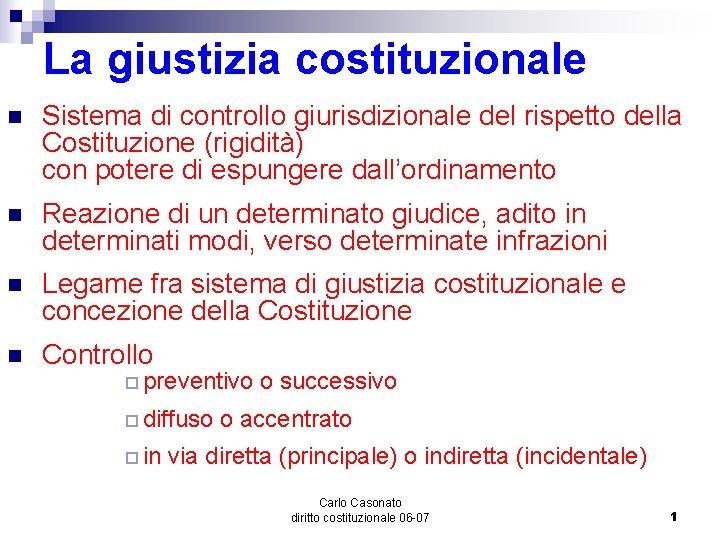 La giustizia costituzionale n Sistema di controllo giurisdizionale del rispetto della Costituzione (rigidità) con