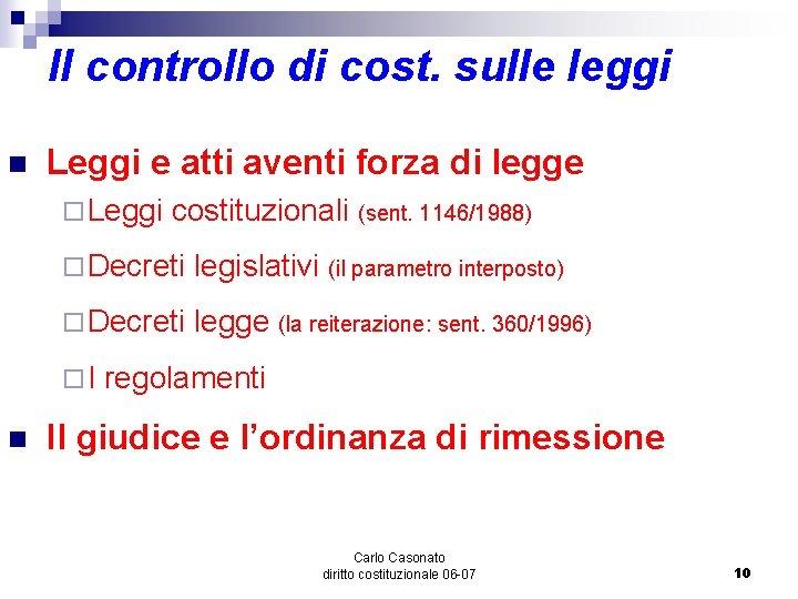 Il controllo di cost. sulle leggi n Leggi e atti aventi forza di legge