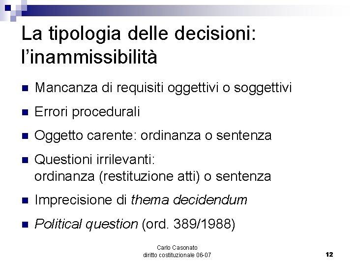 La tipologia delle decisioni: l'inammissibilità n Mancanza di requisiti oggettivi o soggettivi n Errori