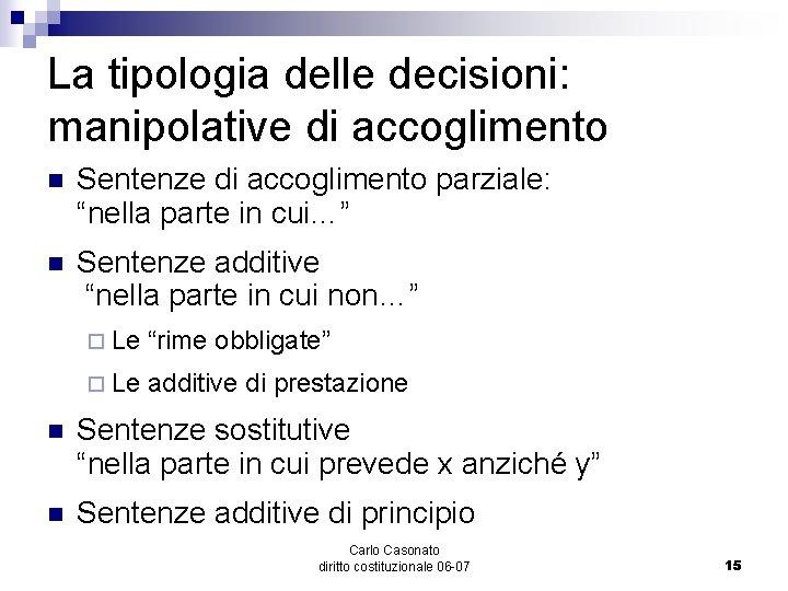 """La tipologia delle decisioni: manipolative di accoglimento n Sentenze di accoglimento parziale: """"nella parte"""