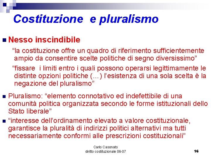 """Costituzione e pluralismo n Nesso inscindibile """"la costituzione offre un quadro di riferimento sufficientemente"""