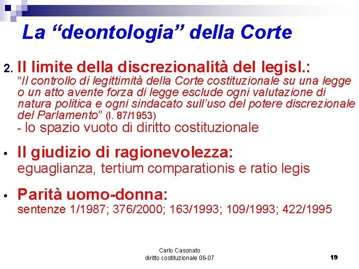 """La """"deontologia"""" della Corte 2. Il limite della discrezionalità del legisl. : • Il"""