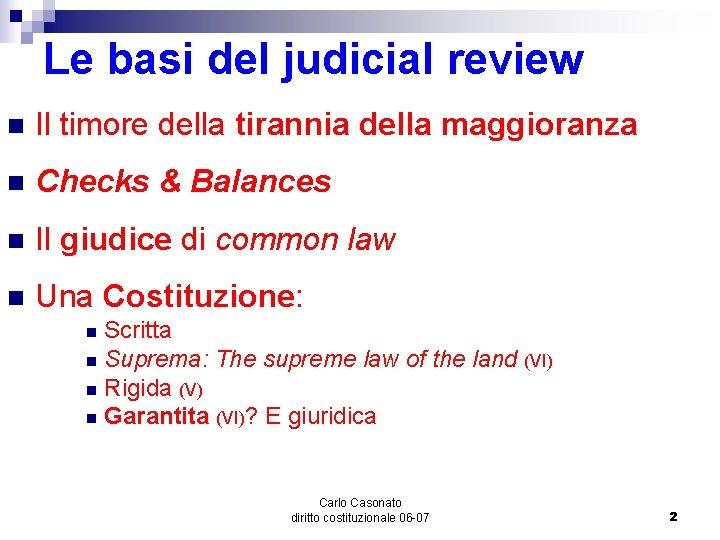 Le basi del judicial review n Il timore della tirannia della maggioranza n Checks