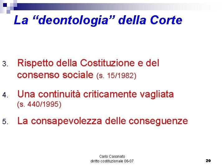"""La """"deontologia"""" della Corte 3. Rispetto della Costituzione e del consenso sociale (s. 15/1982)"""