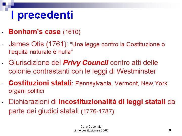 "I precedenti - Bonham's case (1610) - James Otis (1761): ""Una legge contro la"