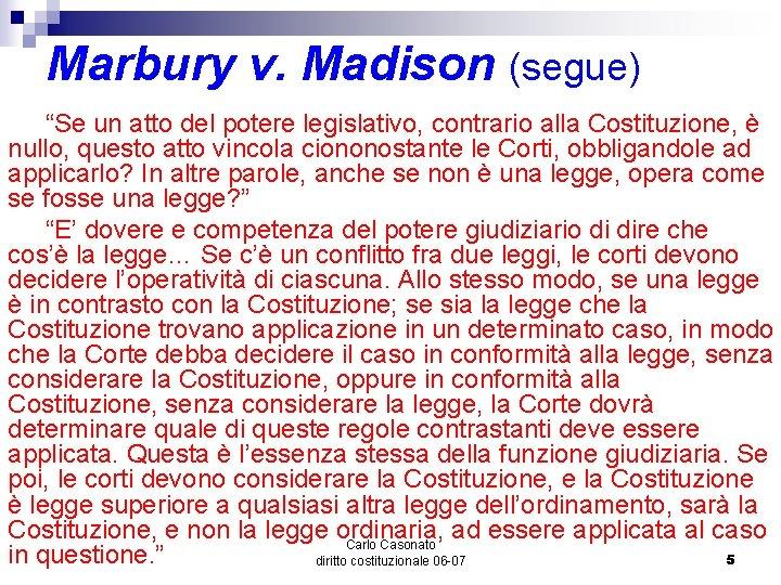 """Marbury v. Madison (segue) """"Se un atto del potere legislativo, contrario alla Costituzione, è"""
